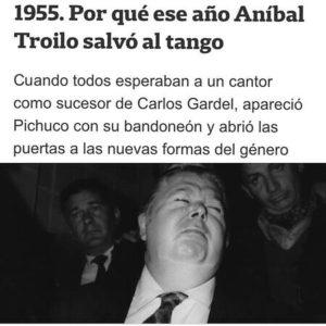 1955. Por qué ese año Aníbal Troilo salvó al tango